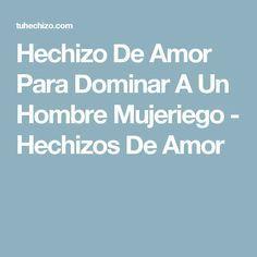 Hechizo De Amor Para Dominar A Un Hombre Mujeriego - Hechizos De Amor