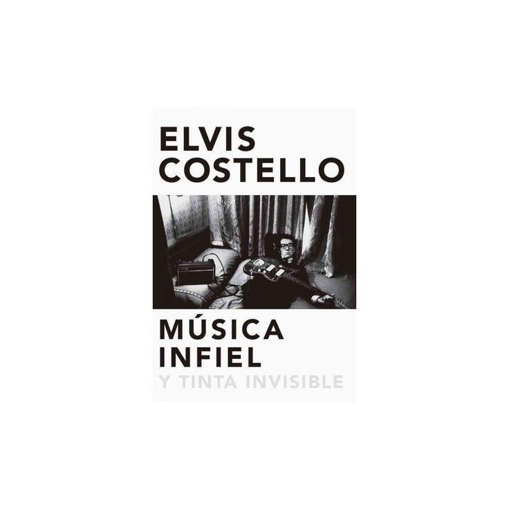 Música infiel y tinta invisible / faithless music and invisible ink (Hardcover) (Elvis Costello)