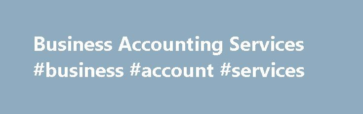 Business Accounting Services #business #account #services http://papua-new-guinea.remmont.com/business-accounting-services-business-account-services/  # Business Accounting Services has been providing accounting, bookkeeping. tax preparation. and payroll services to small business owners in the Atlanta, Georgia area since 1980. Steve Ford, CPA, MBA, MA brings many years of experience to the small business owner in Atlanta who is faced with decreasing profitability, increasing taxes, tax…