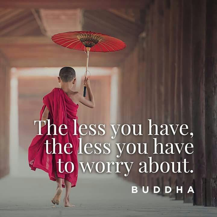 The less you have the less you have to worry about.. #quote #buddha .... Less is truly more...be grateful for all that you have and it will always be more than you need...