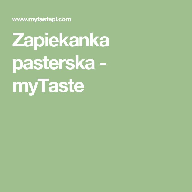 Zapiekanka pasterska - myTaste