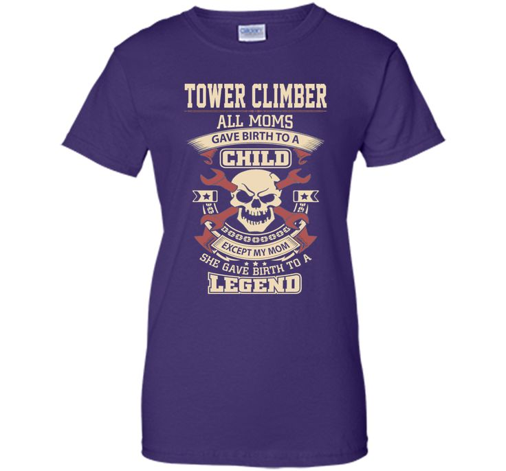 Tower Climber T-shirt , Tower Climber All moms gave birth to