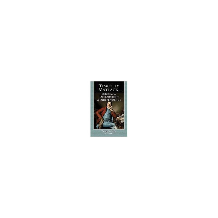 Timothy Matlack, Scribe of the Declaration of Independence (Paperback)