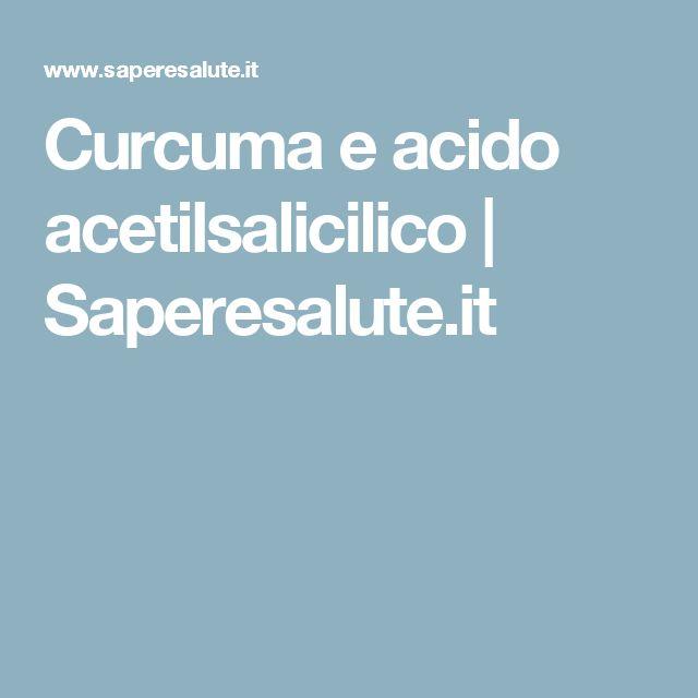 Curcuma e acido acetilsalicilico  | Saperesalute.it