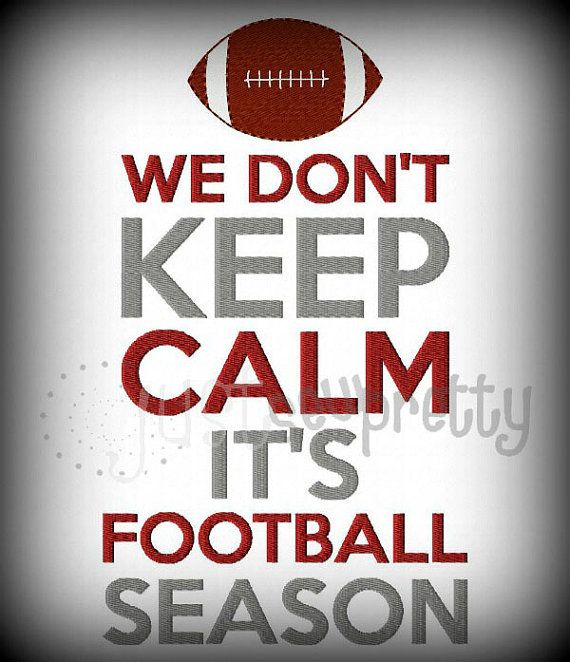 We don't keep calm...it's football season! Whoop!