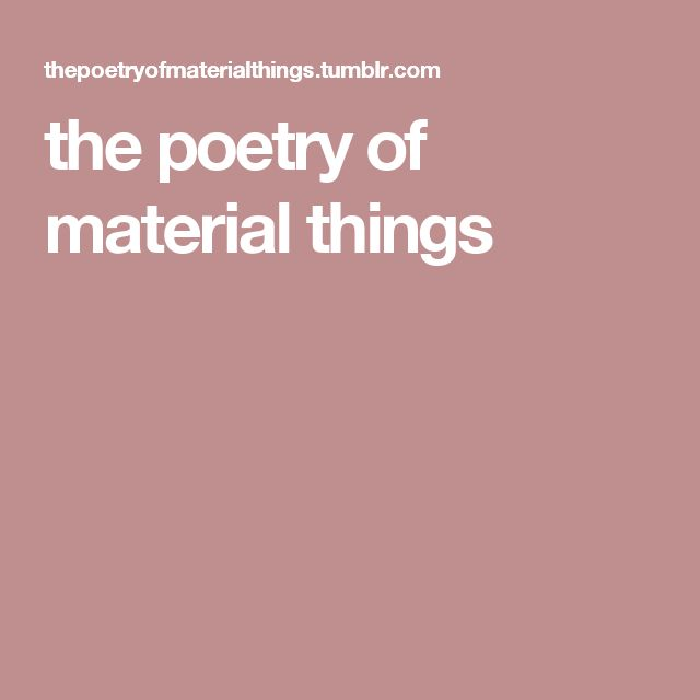 the poetry of material things