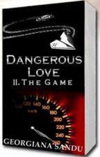 Dangerous Love II. The Game by Georgiana Sandu a.k.a. XCalypsoX