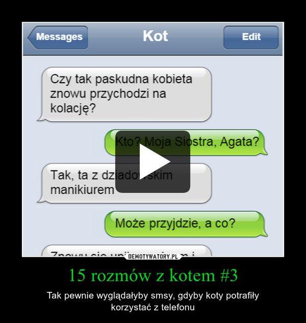 15 rozmów z kotem #3 – Tak pewnie wyglądałyby smsy, gdyby koty potrafiły korzystać z telefonu