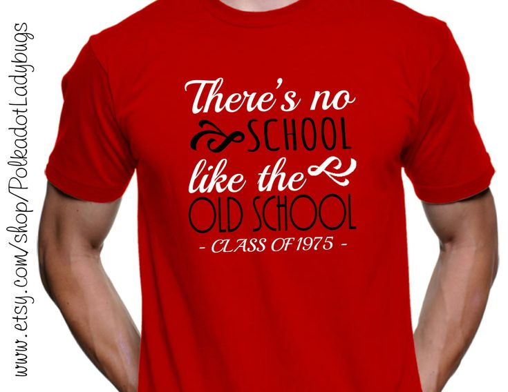 theres no school like the old school senior shirt high school reunion shirt custom t shirt heat transfer vinyl - Class Reunion T Shirt Design Ideas