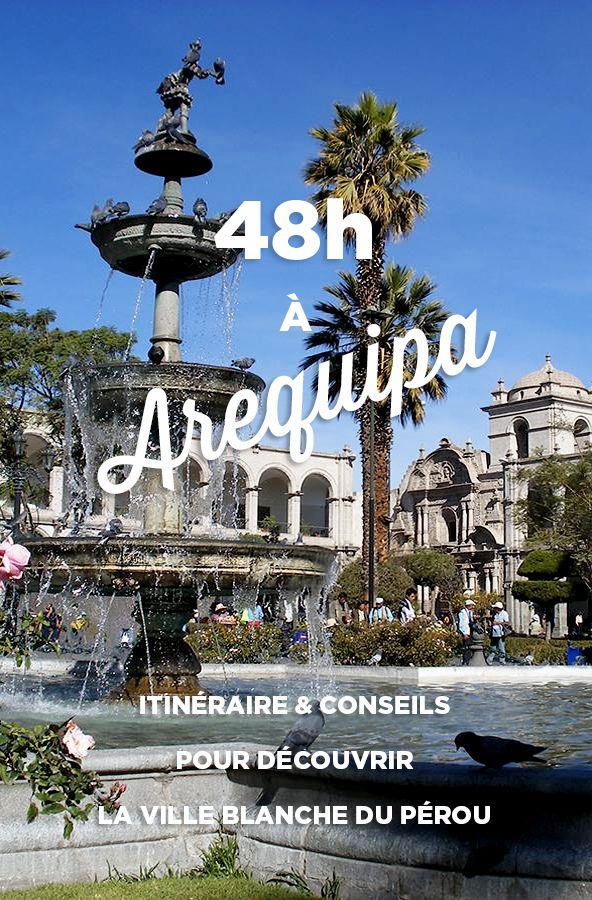 Que faire à Arequipa en 48h? Voici une suggestion d'itinéraire à faire en 2 jours pour ne rien manquer de la ville, ses attraits et sa gastronomie.