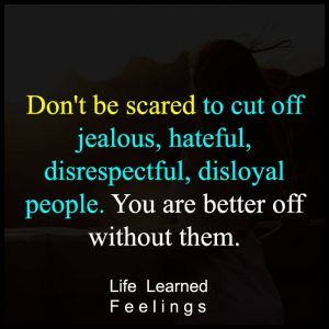 Best Quotes For Achievement, Don't be scared to cut off jealous hateful disrespectful disloyal peo