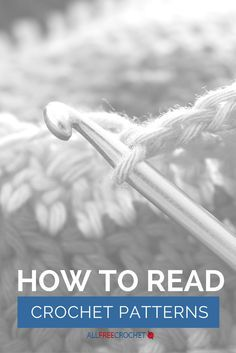 How to Read Crochet Patterns: A must-have article if you are learning how to crochet!