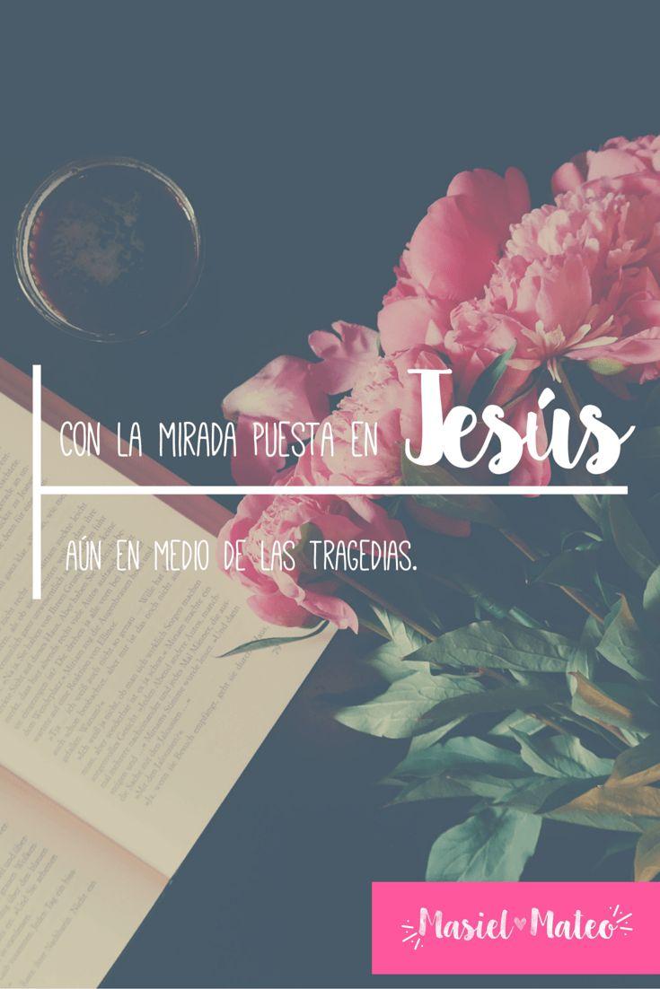 Con la mirada puesta en Jesús aún en las tragedias