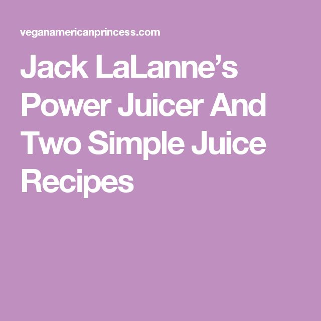 Jack LaLanne's Power Juicer And Two Simple Juice Recipes