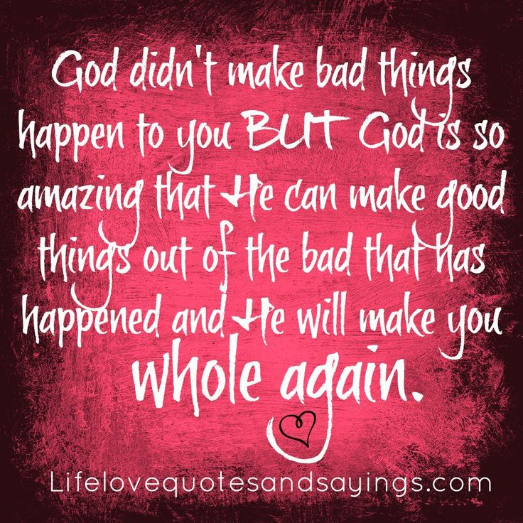 God Didnu0027t Make Bad Things Happen To You BUT God Is So Amazing That He Can  Make Good Things Out Of The Bad That Has Happened And He Will Make You  Whole ...
