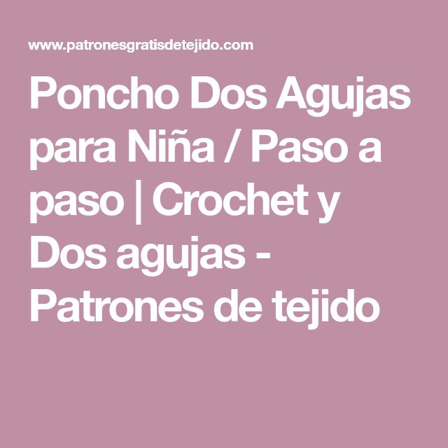 Poncho Dos Agujas para Niña / Paso a paso | Crochet y Dos agujas - Patrones de tejido