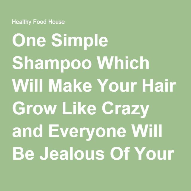 One Simple Shampoo Which Will Make Your Hair Grow Like Crazy and Everyone Will Be Jealous Of Your Shine and Volume - Healthy Food House