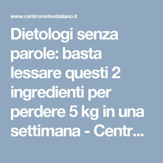 Dietologi senza parole: basta lessare questi 2 ingredienti per perdere 5 kg in una settimana - Centro Meteo Italiano