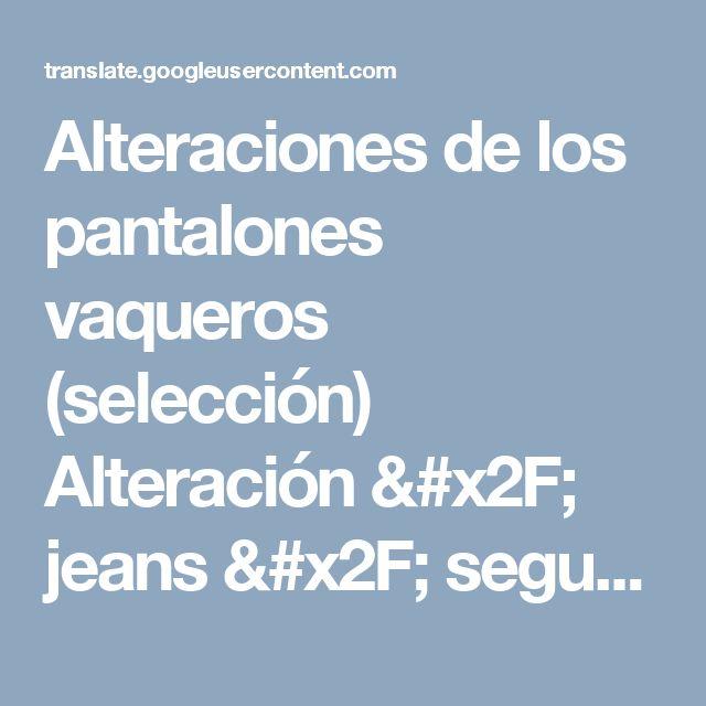 Alteraciones de los pantalones vaqueros (selección) Alteración / jeans / segunda calle
