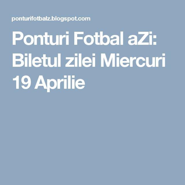 Ponturi Fotbal aZi: Biletul zilei Miercuri 19 Aprilie