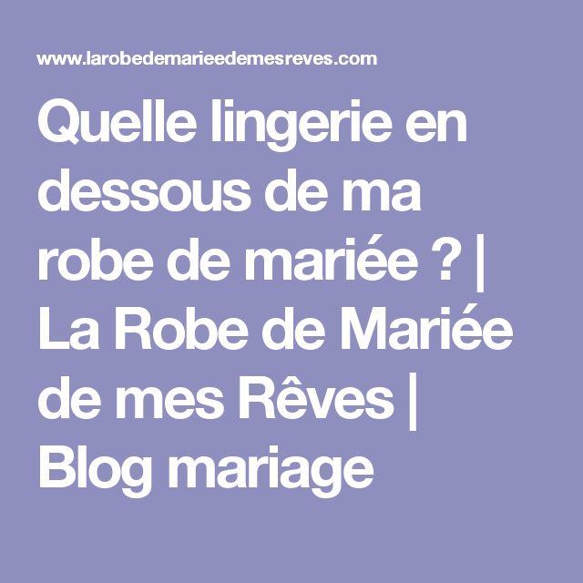 Quelle lingerie en dessous de ma robe de mariée ? | La Robe de Mariée de mes Rêves | Blog mariage