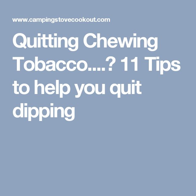 Quitting Chewing Tobacco....? 11 Tips to help you quit dipping