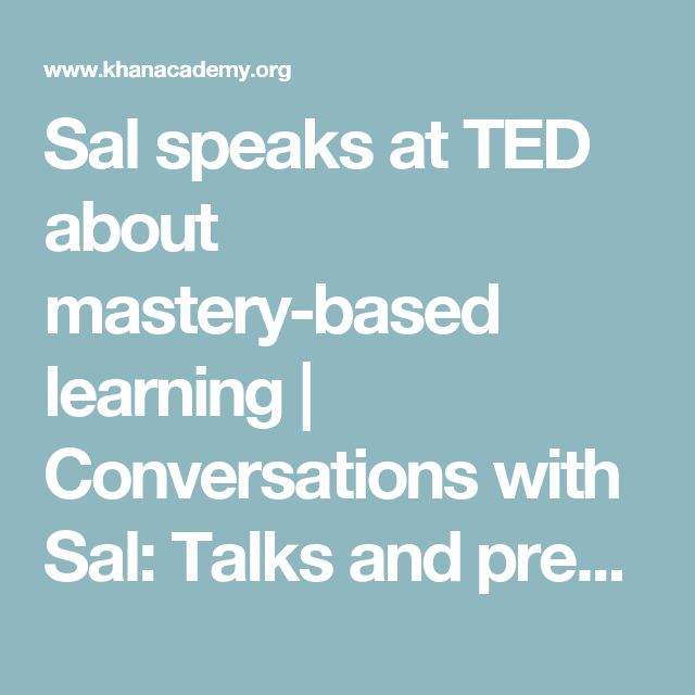 Sal speaks at TED about mastery-based learning | Conversations with Sal: Talks and presentations | Talks and interviews | Talks and interviews | Khan Academy