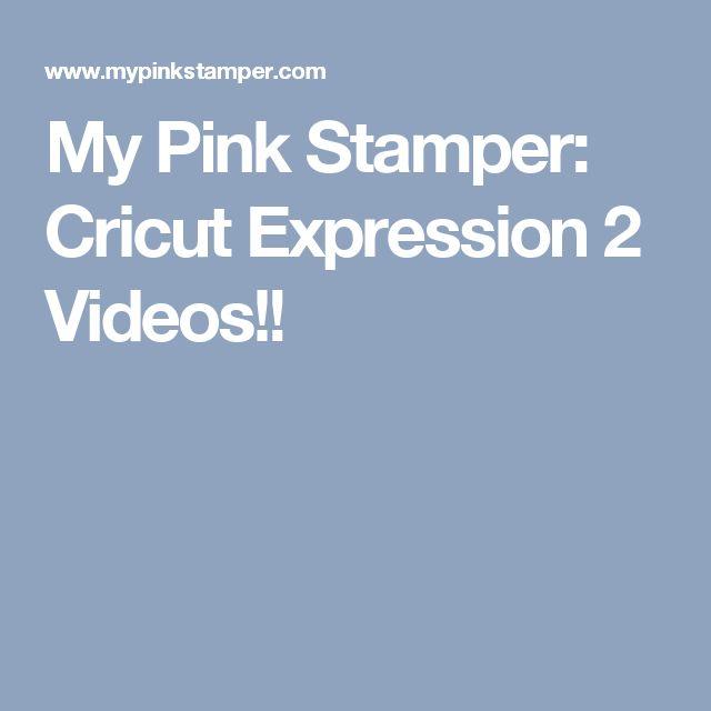 My Pink Stamper: Cricut Expression 2 Videos!!