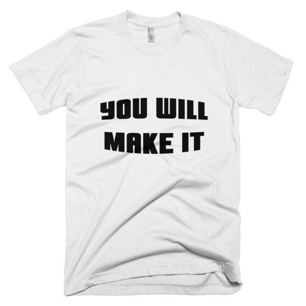 a91e4ea90c8b56 YOU WILL MAKE IT - T-Shirt White (Splashirt) | Stimulating T-Shirt Quotes  and Sayings (gender mixed) | T shirt, White tee shirts, Mens tee shirts