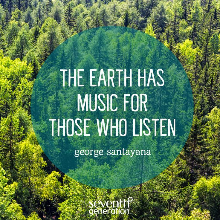 """The Earth has music for those who listen."" - George Santayana"