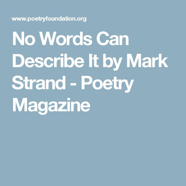 No Words Can Describe It by Mark Strand - Poetry Magazine
