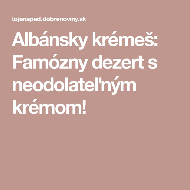Albánsky krémeš: Famózny dezert s neodolateľným krémom!