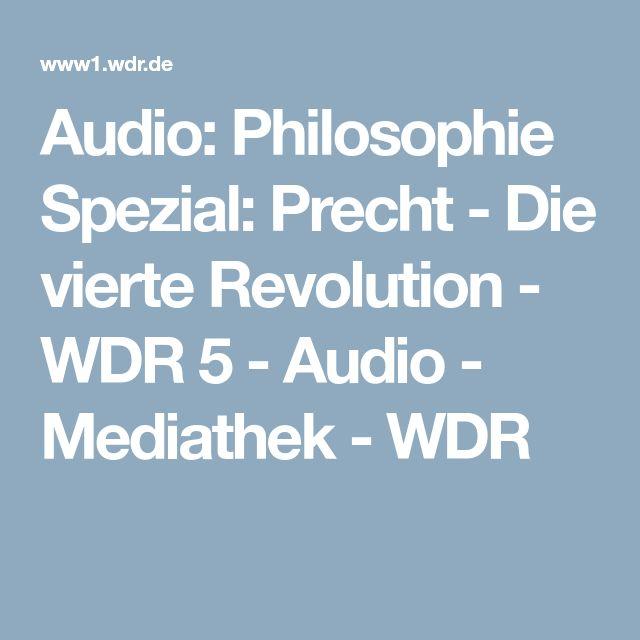 Audio: Philosophie Spezial: Precht - Die vierte Revolution - WDR 5 - Audio - Mediathek - WDR