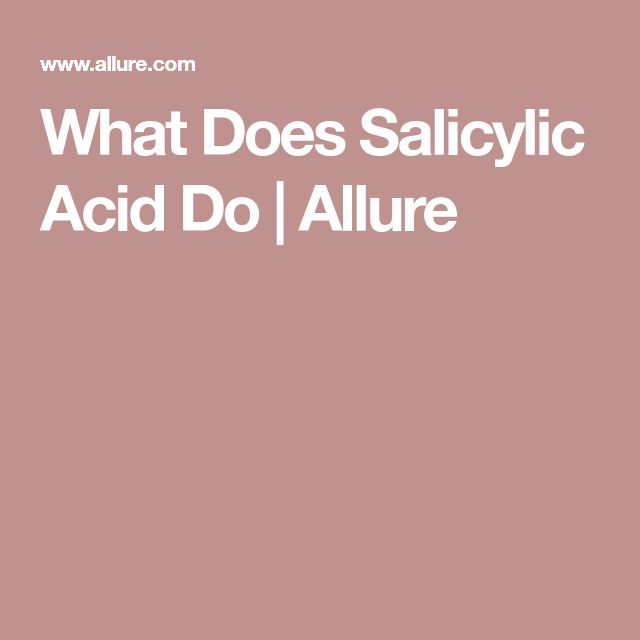What Does Salicylic Acid Do | Allure