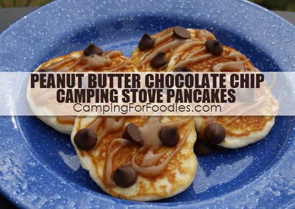 Peanut Butter Chocolate Chip Camping Stove Pancakes - Camping For Foodies .com