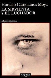 Para el lector de habla hispana, Sampsonia Way presenta un fragmento de la última novela de Horacio Castellanos Moya en español: La sirvienta y el luchador. Click on image to read feature story!