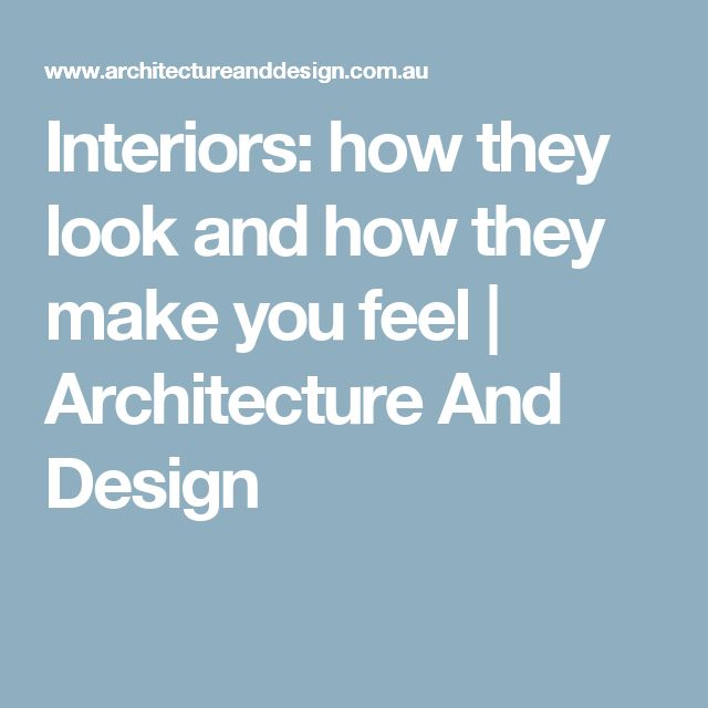 Interiors: how they look and how they make you feel | Architecture And Design