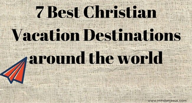 Best Christian Vacation Destinations around the world