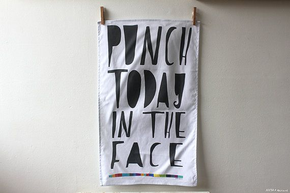 Punch Today in the Face towel by MsSpanner on Etsy, £10.00