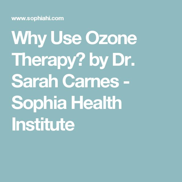 Why Use Ozone Therapy? by Dr. Sarah Carnes - Sophia Health Institute