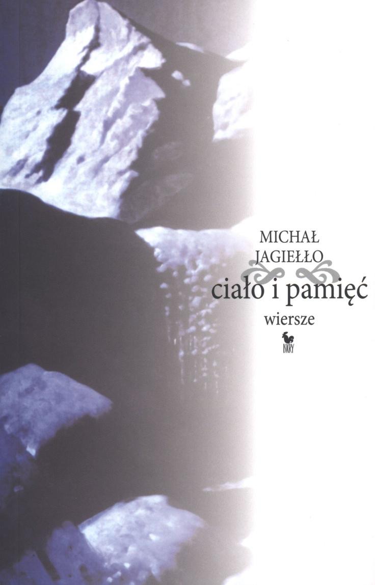"""""""Ciało i pamięć"""" Michał Jagiełło Published by Wydawnictwo Iskry 2010"""
