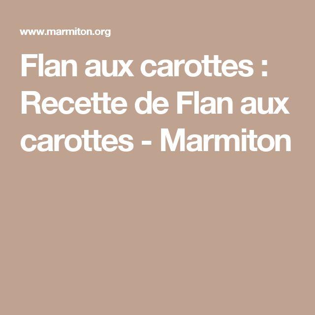 Flan aux carottes : Recette de Flan aux carottes - Marmiton