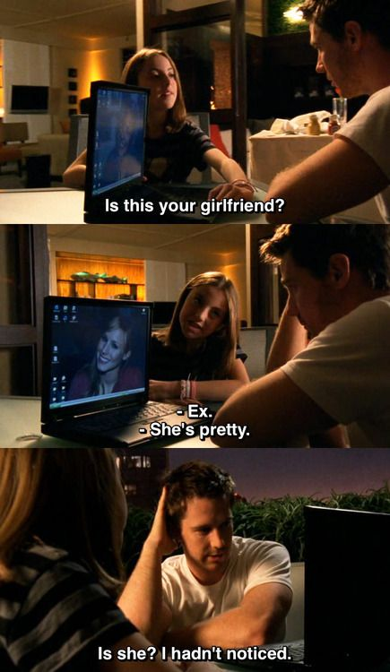 "Veronica Mars ""Is this your girlfriend?"" ~~ ""Ex"" ~~ ""She's pretty."" ~~  ""Is she?  I hadn't noticed."""