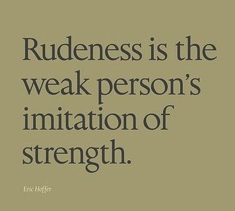 Rudeness.: Inspiration, Weak Person S, Person S Imitation, Quotes, Truth, Wisdom, So True, Thought
