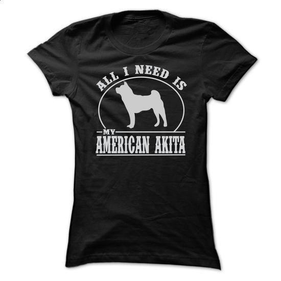 ALL I NEED IS MY AMERICAN AKITA T SHIRTS - #hoodies womens #music t shirts. ORDER HERE => https://www.sunfrog.com/LifeStyle/ALL-I-NEED-IS-MY-AMERICAN-AKITA-T-SHIRTS-Ladies.html?60505