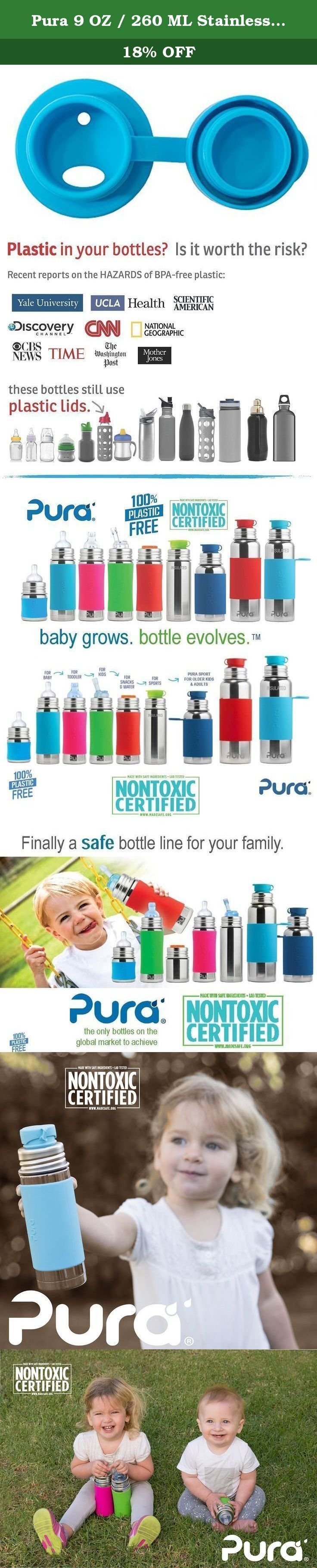 Pura 9 OZ / 260 ML Stainless Steel Insulated Kids Sport Bottle with Silicone Sport Flip Cap & Sleeve, Aqua (Plastic Free, Nontoxic Certified, BPA Free). Our development team took up the challenge of creating the first (and only) 100% plastic-free sport bottles in the world. Like all bottles in the Pura Sport collection, the Pura INSULATED Jr Sport Bottle features a double-wall vacuum insulated Food Grade Stainless Steel bottle (18/8), Medical Grade Silicone components, and zero plastic...