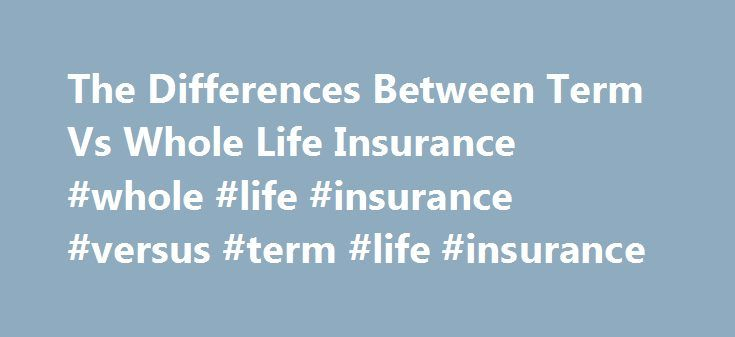 The Differences Between Term Vs Whole Life Insurance #whole #life #insurance #versus #term #life #insurance  # You are here: Home