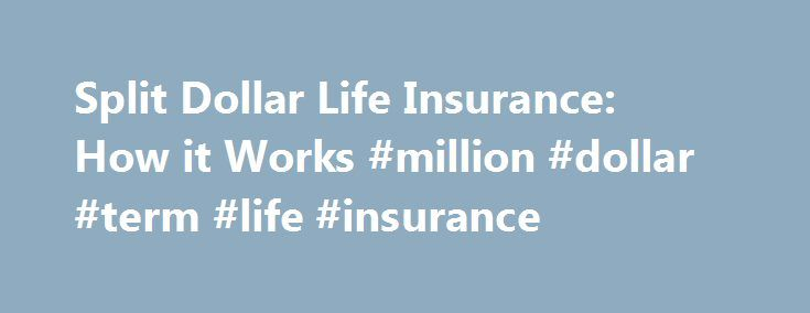 Split Dollar Life Insurance: How it Works #million #dollar #term #life #insurance http://louisville.remmont.com/split-dollar-life-insurance-how-it-works-million-dollar-term-life-insurance/  # Split Dollar Life Insurance: How it Works Split dollar life insurance isn't an insurance product or a reason to buy life insurance. Split dollar is a strategy that allows the sharing of the cost and benefit of a permanent life insurance policy. Any kind of permanent life insurance policy that builds a…