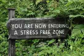 you are now entering a STRESS FREE zone :)