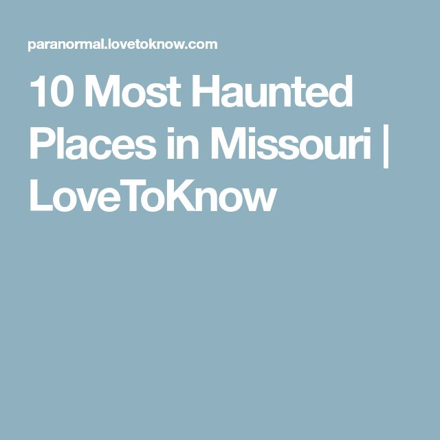 10 Most Haunted Places in Missouri   LoveToKnow